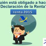 Renta 2015: ¿Quién está obligado a hacer la declaración de la renta?
