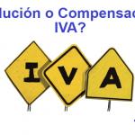 Devolución o Compensación del IVA ¿Qué te conviene?
