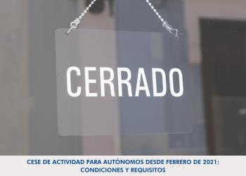 Cese de actividad para autónomos desde Febrero de 2021: condiciones y requisitos
