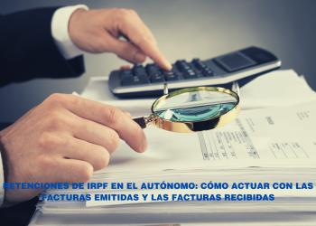 Retenciones de IRPF en el autónomo: cómo actuar con las facturas emitidas y las facturas recibidas